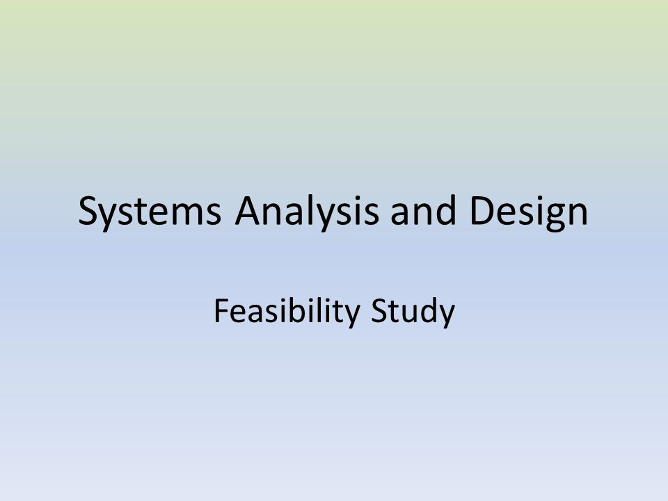 Introduction The Feasibility Study is the preliminary study that determines whether a proposed systems project is technically, financially, and operationally practical.