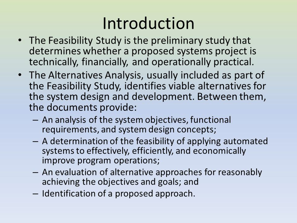 Overview The Feasibility Study is a critical document which defines the initial system concepts, objectives, requirements, and alternatives.