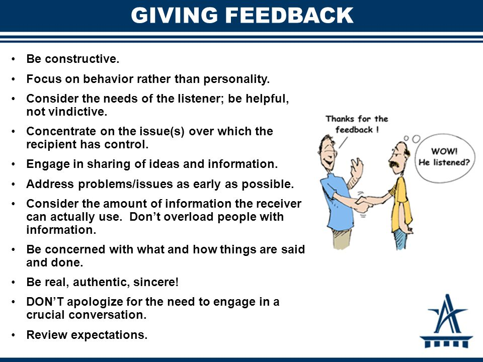 GIVING FEEDBACK Be constructive. Focus on behavior rather than personality.