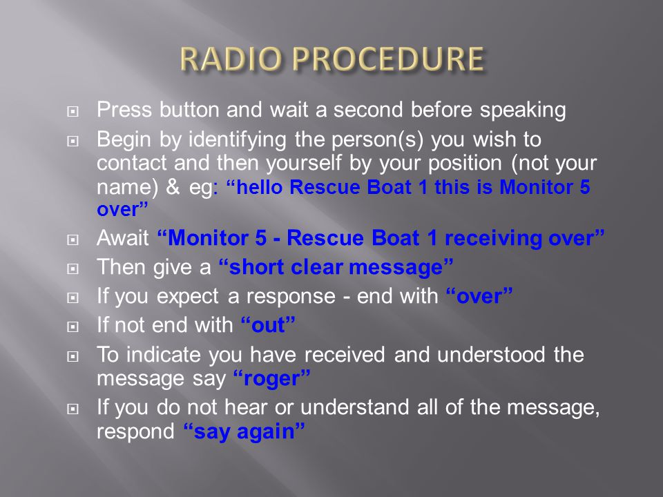  Press button and wait a second before speaking  Begin by identifying the person(s) you wish to contact and then yourself by your position (not your