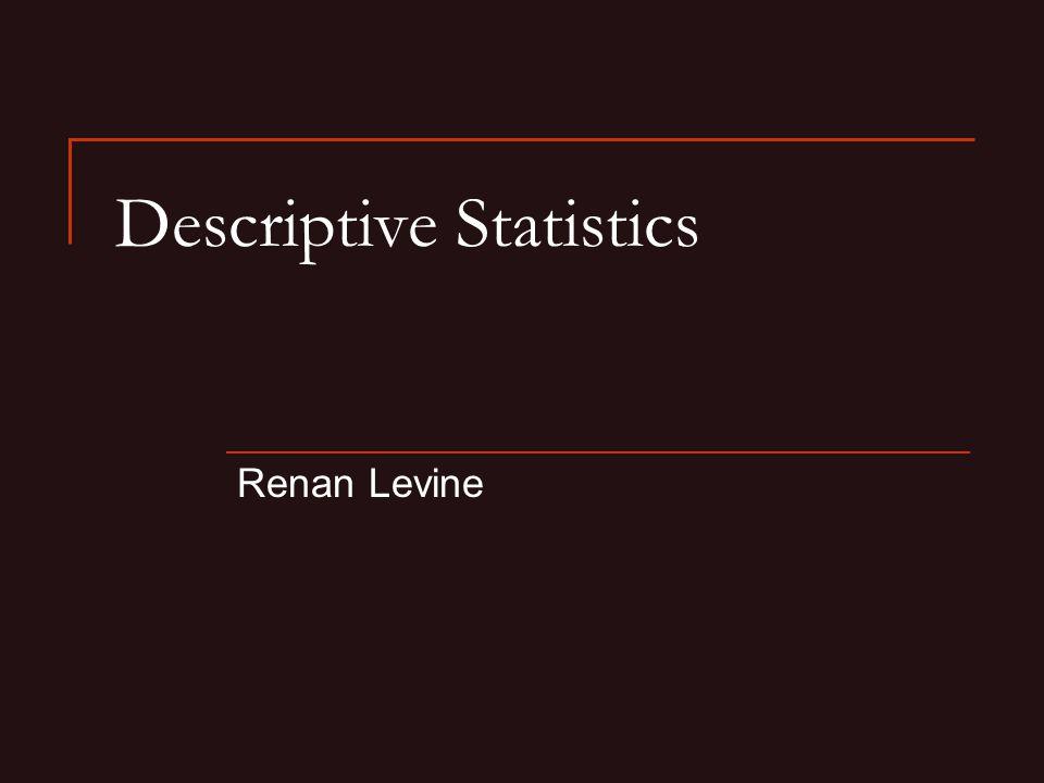 Descriptive Statistics Renan Levine