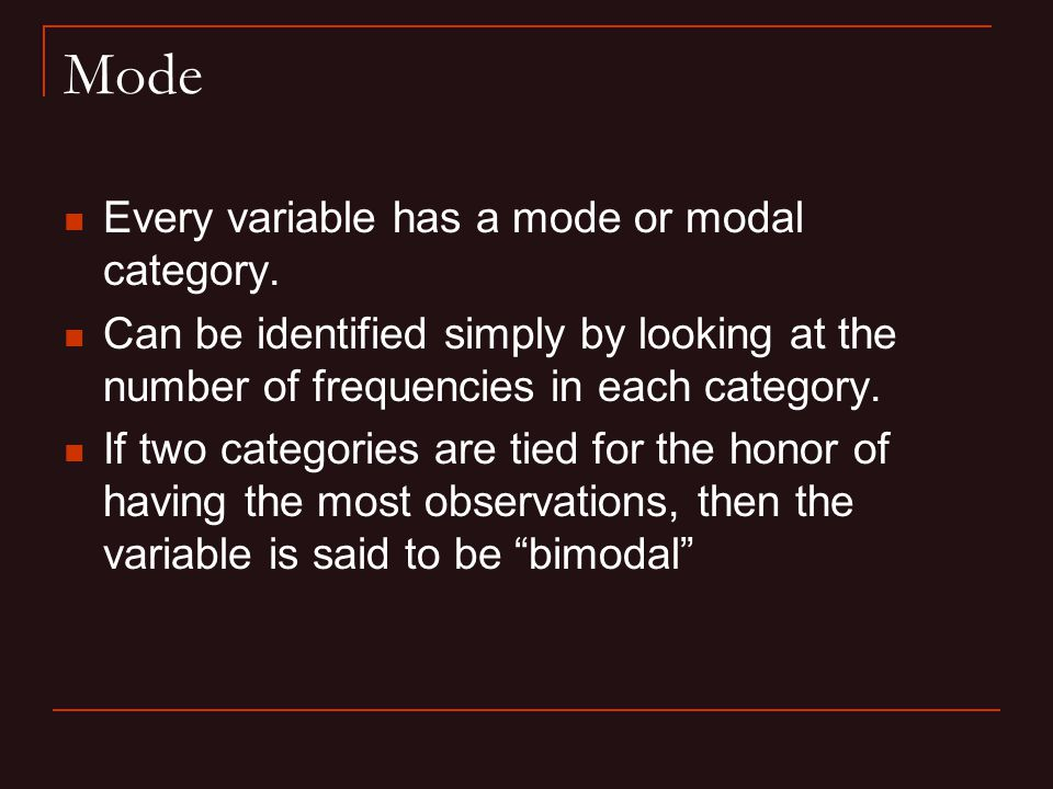 Mode Every variable has a mode or modal category.