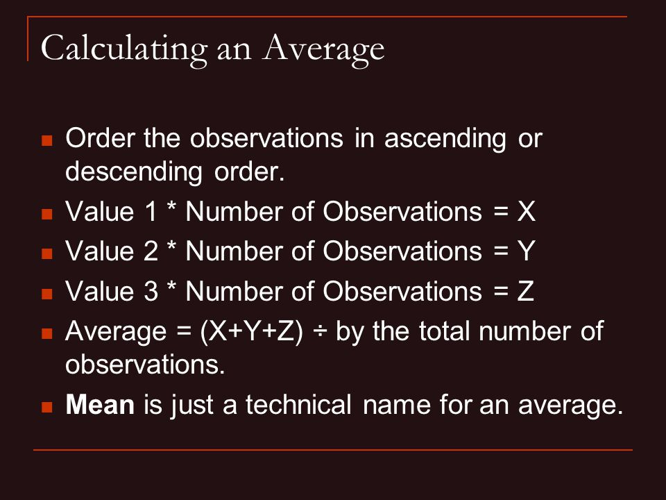Calculating an Average Order the observations in ascending or descending order.