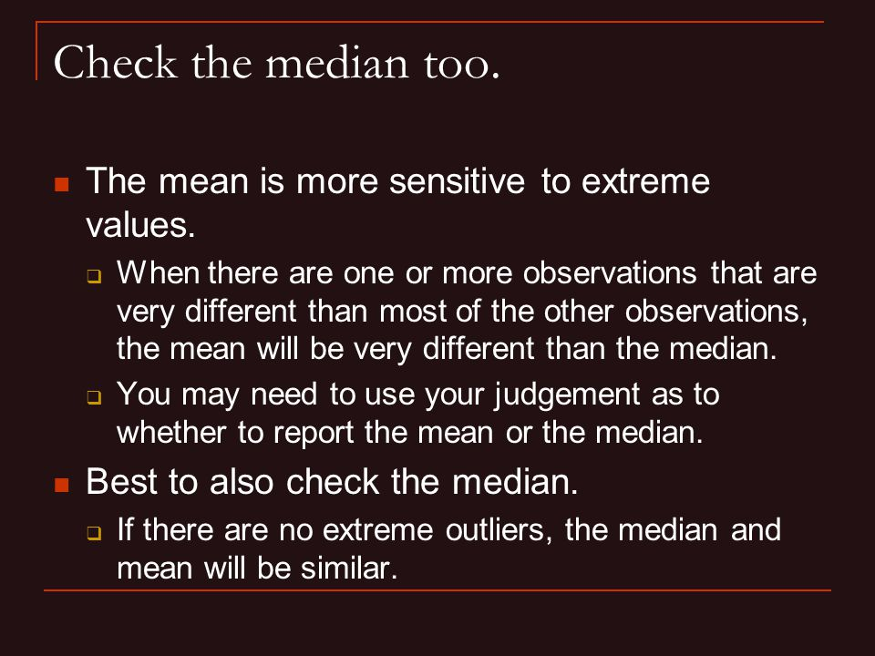 Check the median too. The mean is more sensitive to extreme values.