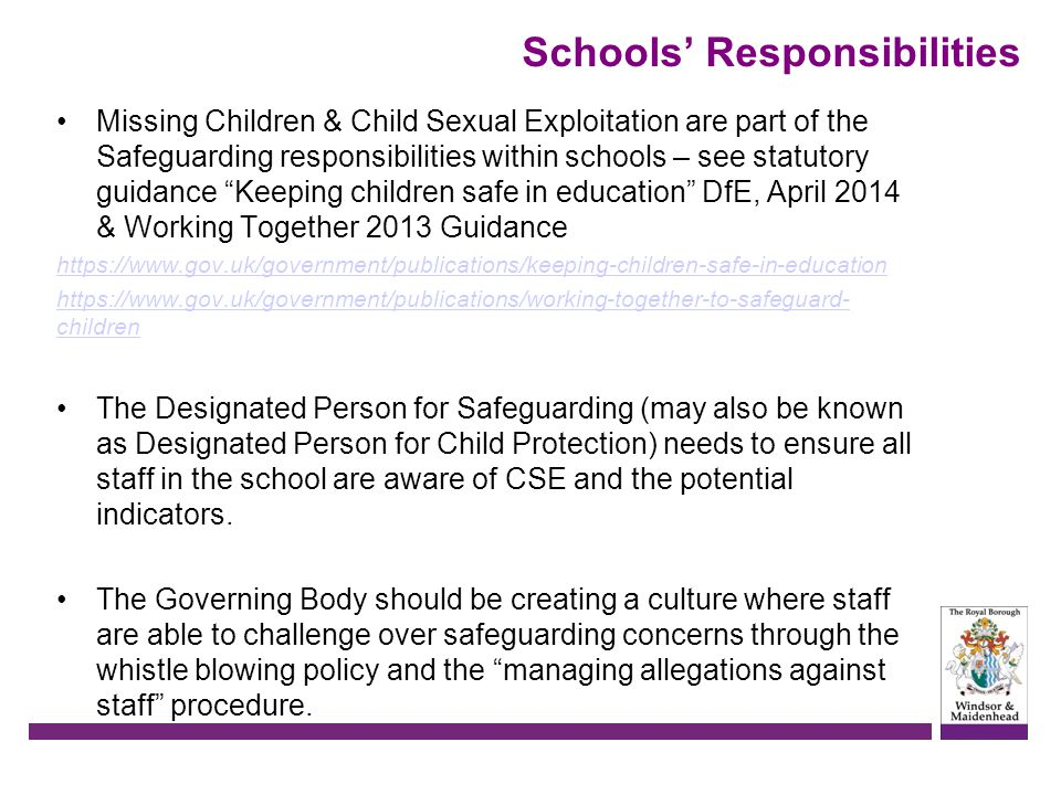 Schools' Responsibilities Missing Children & Child Sexual Exploitation are part of the Safeguarding responsibilities within schools – see statutory gu