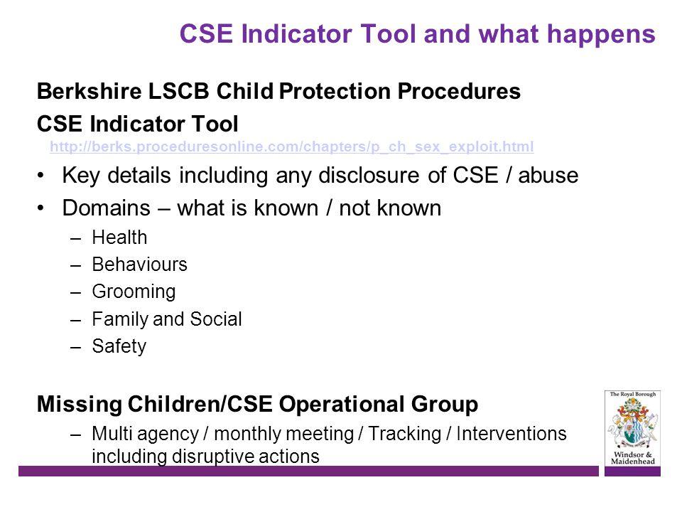 CSE Indicator Tool and what happens Berkshire LSCB Child Protection Procedures CSE Indicator Tool http://berks.proceduresonline.com/chapters/p_ch_sex_