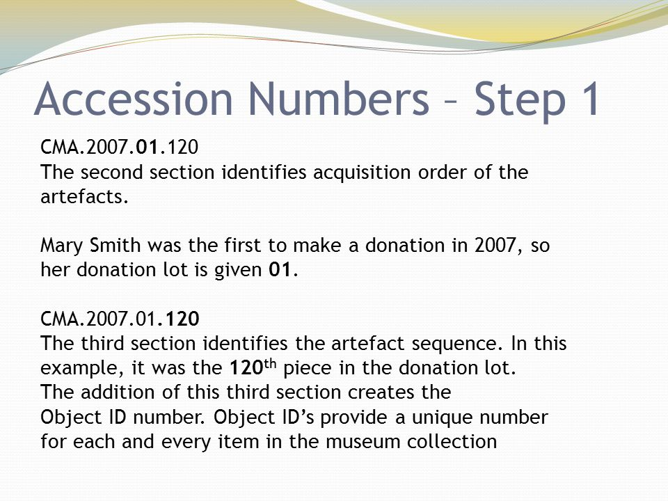 Accession Numbers – Step 1 CMA.2007.01.120 The second section identifies acquisition order of the artefacts. Mary Smith was the first to make a donati