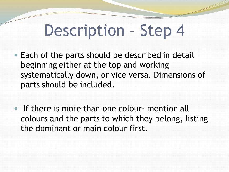 Description – Step 4 Each of the parts should be described in detail beginning either at the top and working systematically down, or vice versa. Dimen
