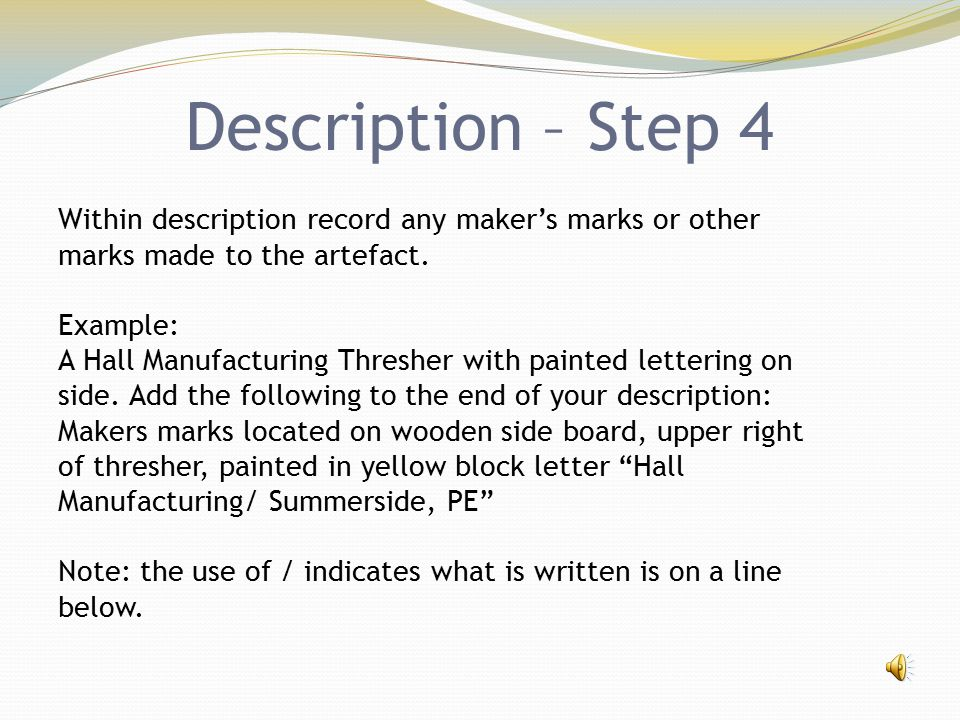 Description – Step 4 Within description record any maker's marks or other marks made to the artefact. Example: A Hall Manufacturing Thresher with pain