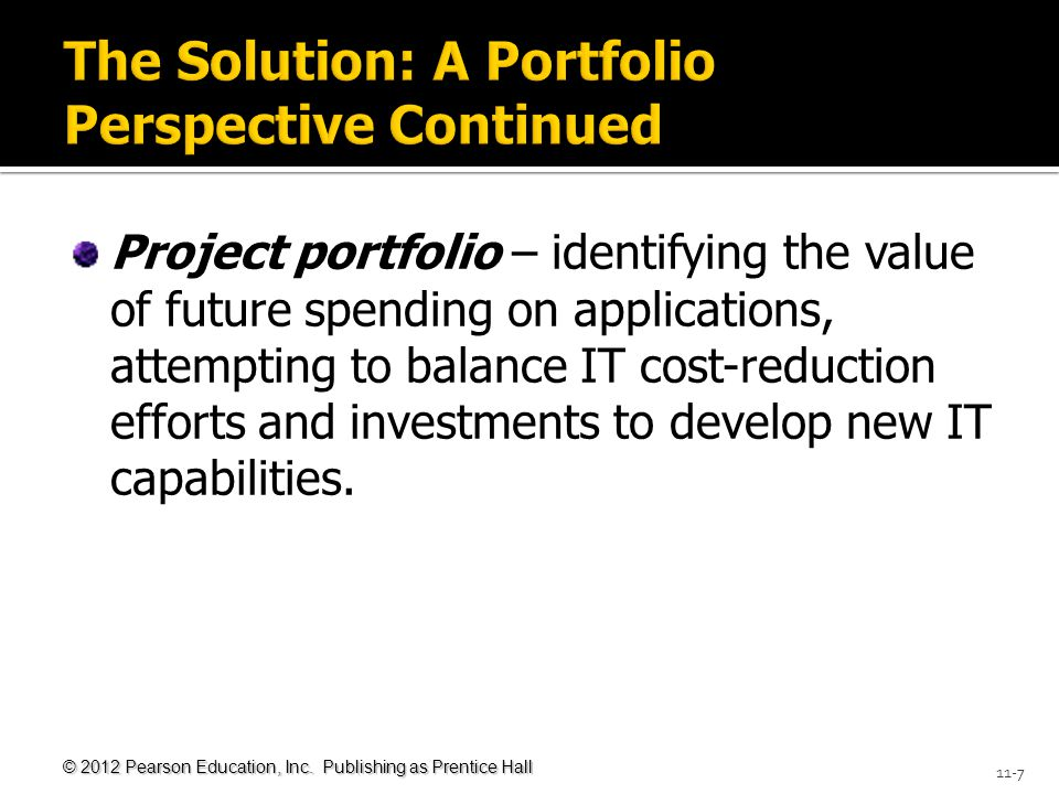 © 2012 Pearson Education, Inc. Publishing as Prentice Hall 11-7 Project portfolio – identifying the value of future spending on applications, attempti