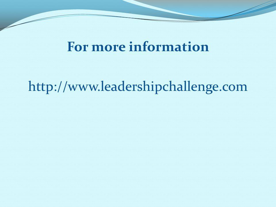 For more information http://www.leadershipchallenge.com