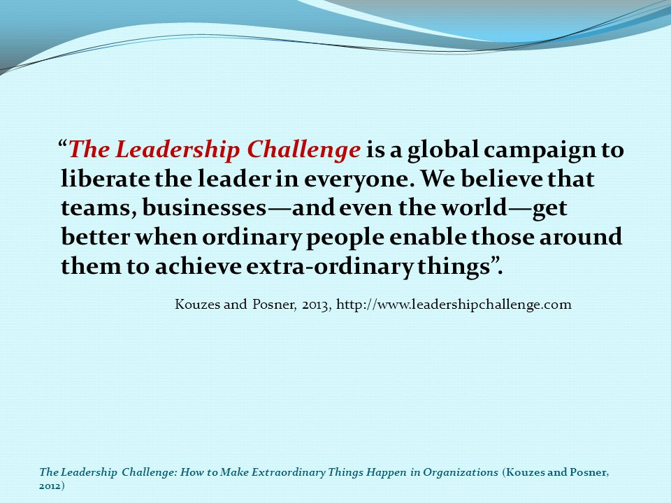 """""""The Leadership Challenge is a global campaign to liberate the leader in everyone. We believe that teams, businesses—and even the world—get better whe"""