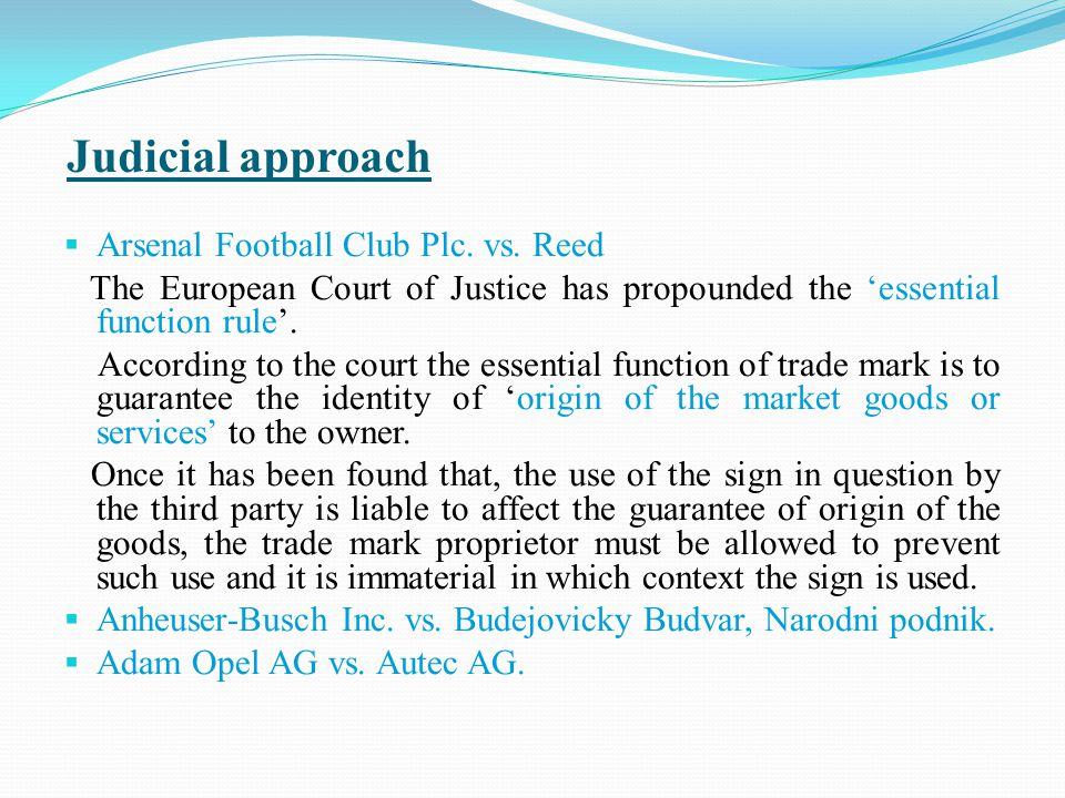 Judicial approach  Arsenal Football Club Plc. vs. Reed The European Court of Justice has propounded the 'essential function rule'. According to the c