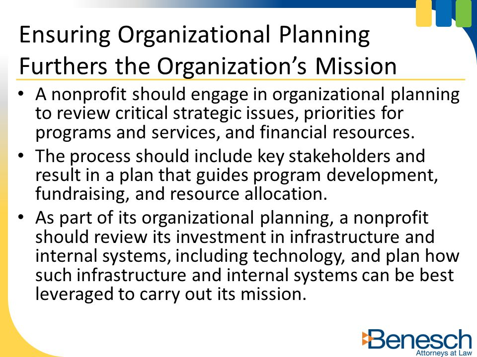 A nonprofit should engage in organizational planning to review critical strategic issues, priorities for programs and services, and financial resource