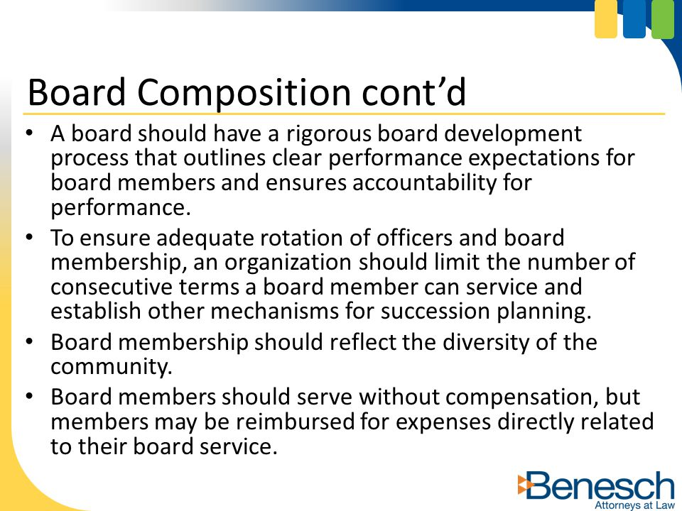 A board should have a rigorous board development process that outlines clear performance expectations for board members and ensures accountability for performance.