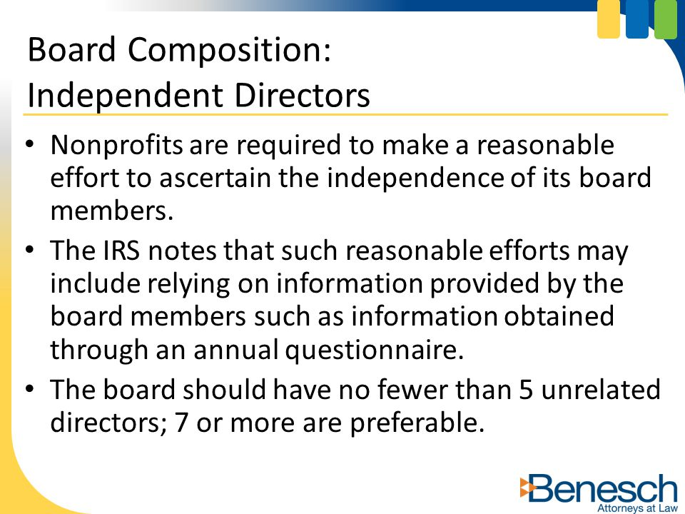 Nonprofits are required to make a reasonable effort to ascertain the independence of its board members. The IRS notes that such reasonable efforts may