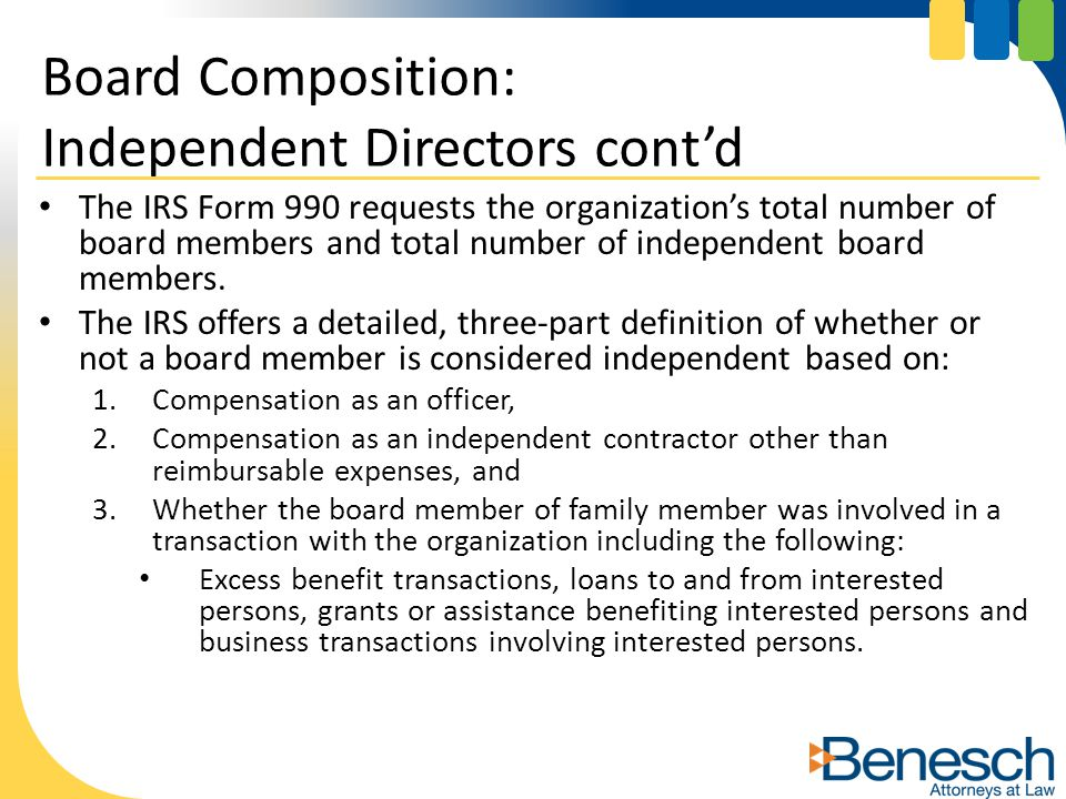 The IRS Form 990 requests the organization's total number of board members and total number of independent board members. The IRS offers a detailed, t