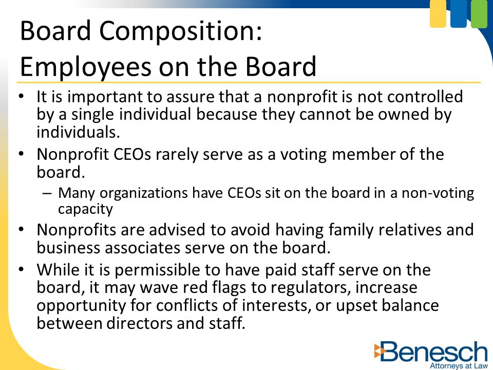 It is important to assure that a nonprofit is not controlled by a single individual because they cannot be owned by individuals. Nonprofit CEOs rarely
