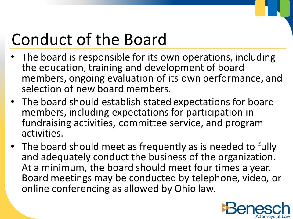 The board is responsible for its own operations, including the education, training and development of board members, ongoing evaluation of its own performance, and selection of new board members.