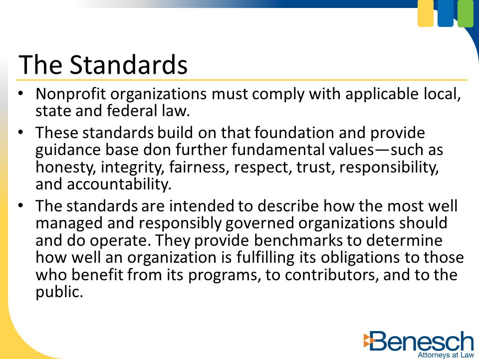 The standards: – are voluntary, not punitive or coercive – are based on peer review through organizational self- assessment – promote learning and organizational development – include resources to help organizations achieve standards The Standards cont'd