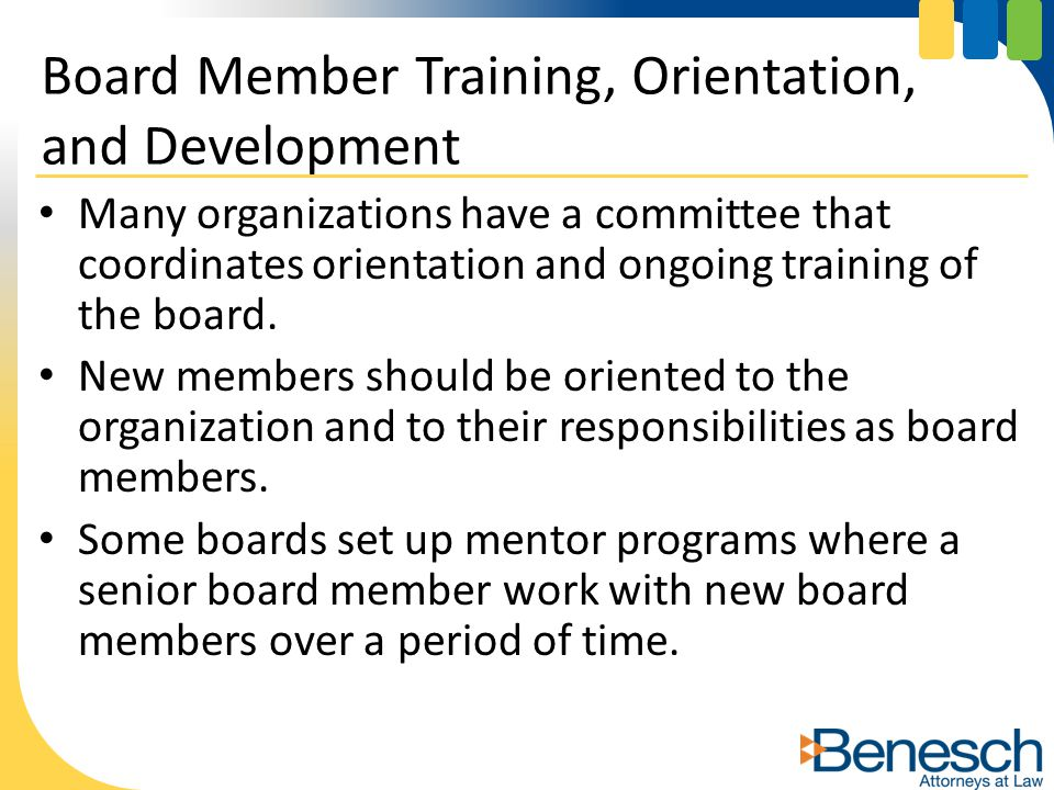 Many organizations have a committee that coordinates orientation and ongoing training of the board.