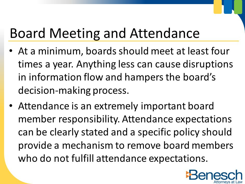 At a minimum, boards should meet at least four times a year. Anything less can cause disruptions in information flow and hampers the board's decision-
