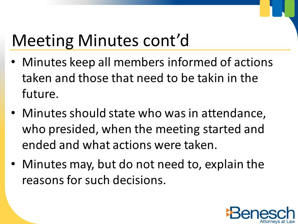 Minutes keep all members informed of actions taken and those that need to be takin in the future.