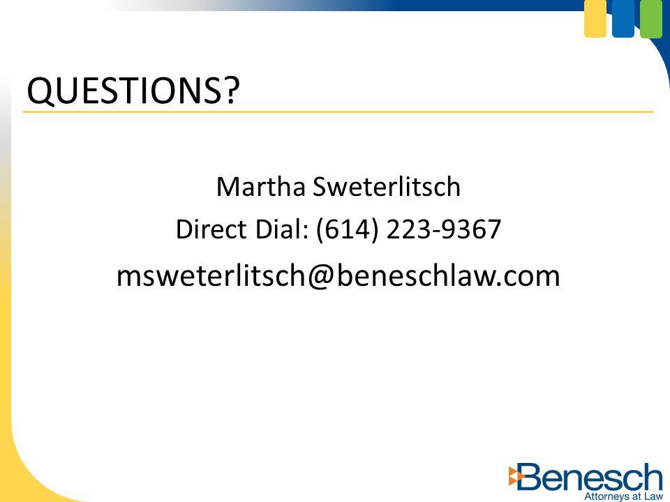 Martha Sweterlitsch Direct Dial: (614) 223-9367 msweterlitsch@beneschlaw.com QUESTIONS?