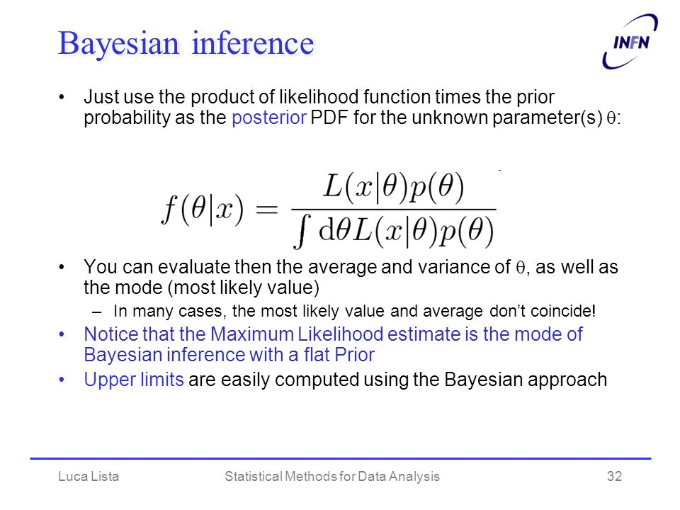 Luca ListaStatistical Methods for Data Analysis32 Bayesian inference Just use the product of likelihood function times the prior probability as the po