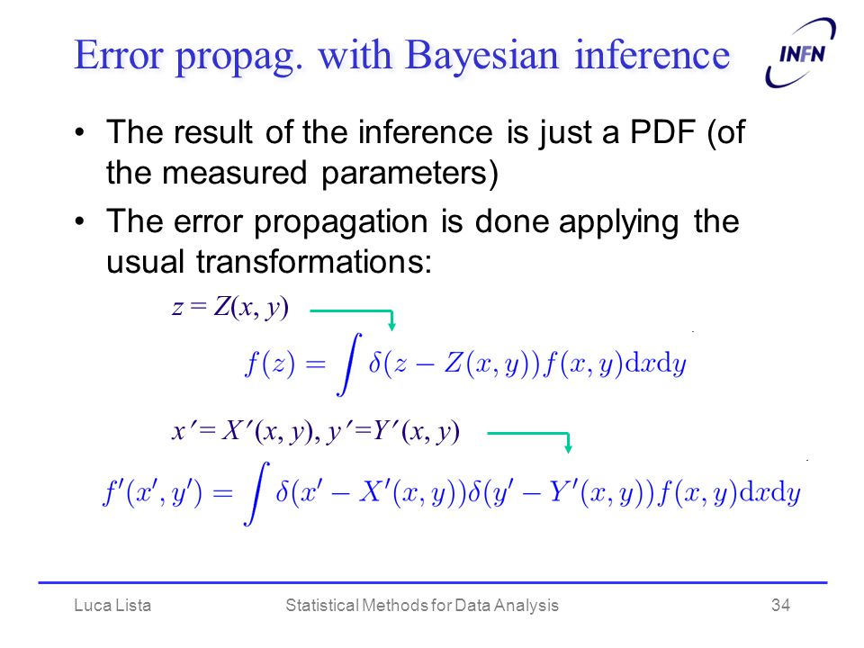Luca ListaStatistical Methods for Data Analysis34 Error propag. with Bayesian inference The result of the inference is just a PDF (of the measured par