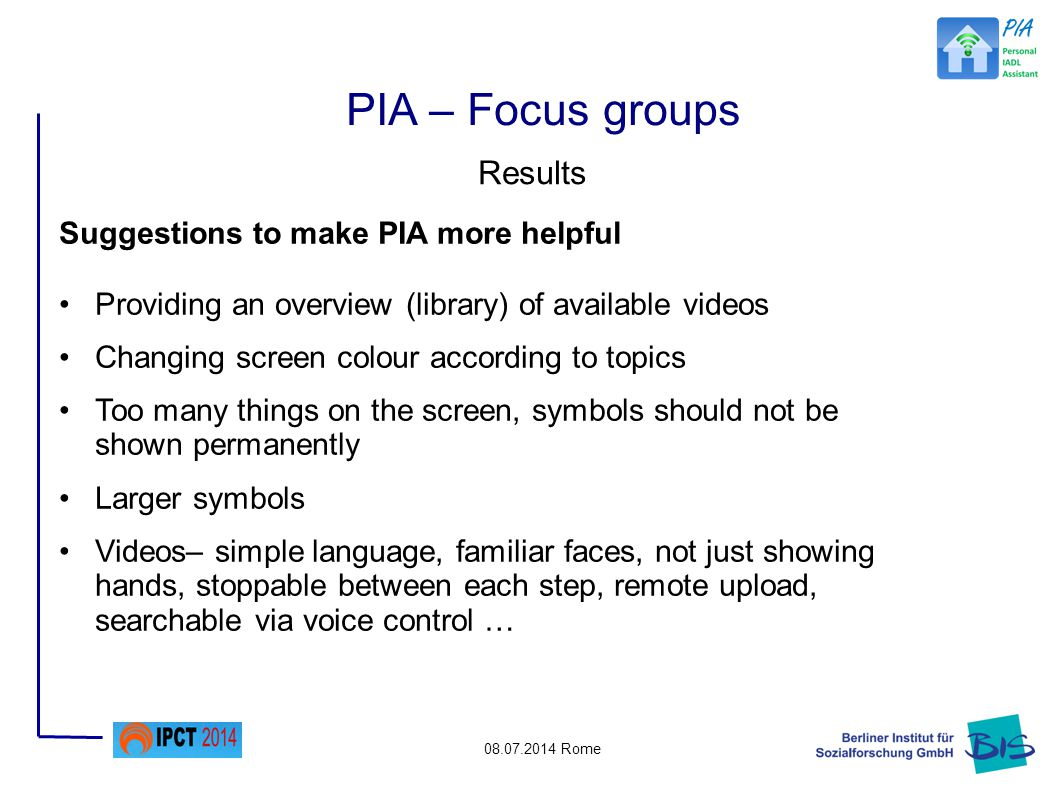08.07.2014 Rome Suggestions to make PIA more helpful Providing an overview (library) of available videos Changing screen colour according to topics To