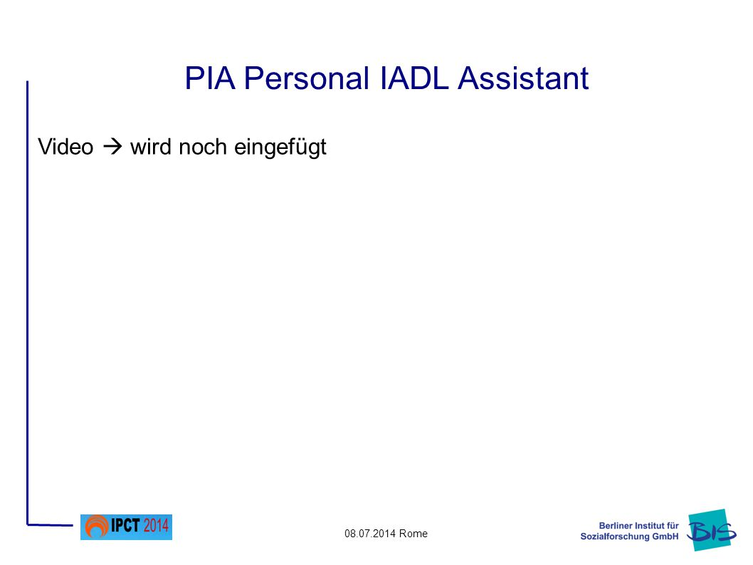 08.07.2014 Rome Video  wird noch eingefügt PIA Personal IADL Assistant