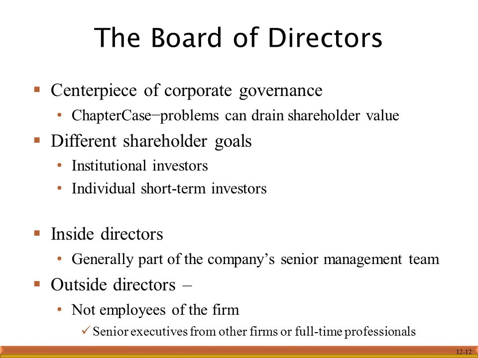 12-12  Centerpiece of corporate governance ChapterCase−problems can drain shareholder value  Different shareholder goals Institutional investors Ind