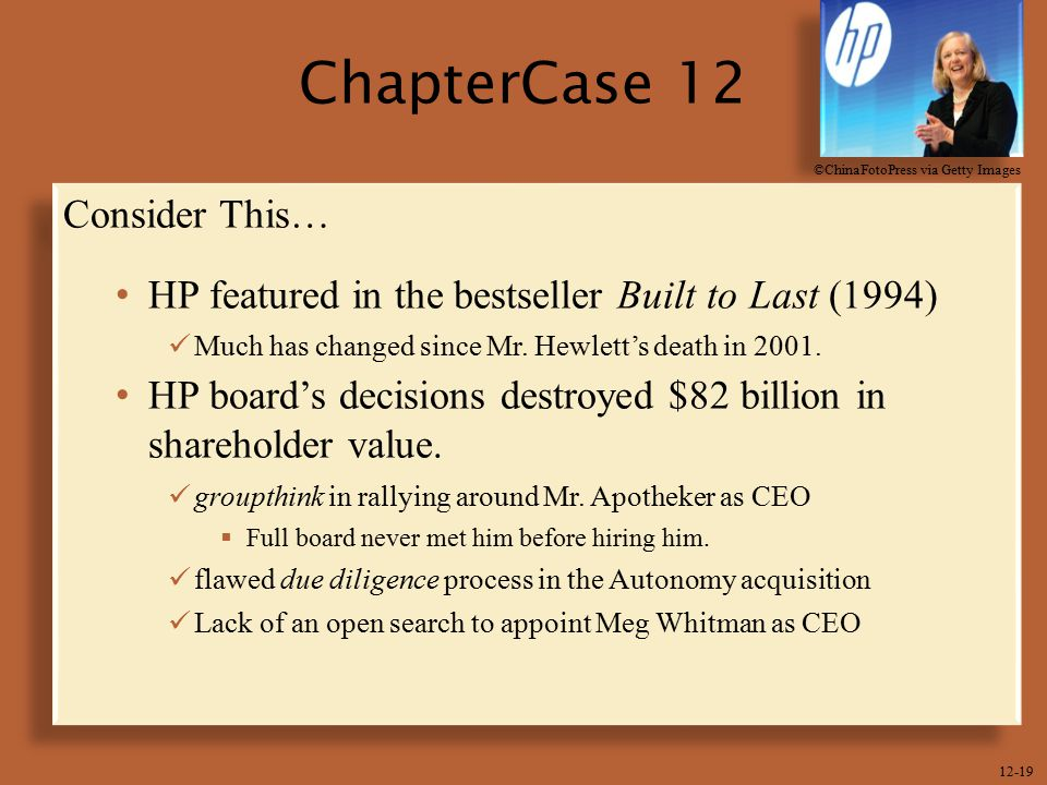 12-19 ChapterCase 12 Consider This… HP featured in the bestseller Built to Last (1994) Much has changed since Mr. Hewlett's death in 2001. HP board's