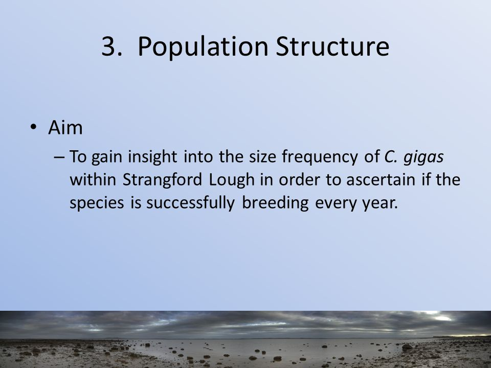 3. Population Structure Aim – To gain insight into the size frequency of C.