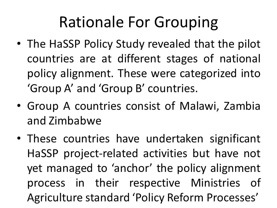Rationale For Grouping The HaSSP Policy Study revealed that the pilot countries are at different stages of national policy alignment.