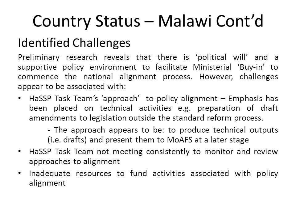 Country Status – Malawi Cont'd Preliminary Recommendations Although the Malawi's reform context and arena seem to be supportive of the seed policy reforms, it is important to ascertain WHY Ministerial 'Buy-in' has not been achieved.