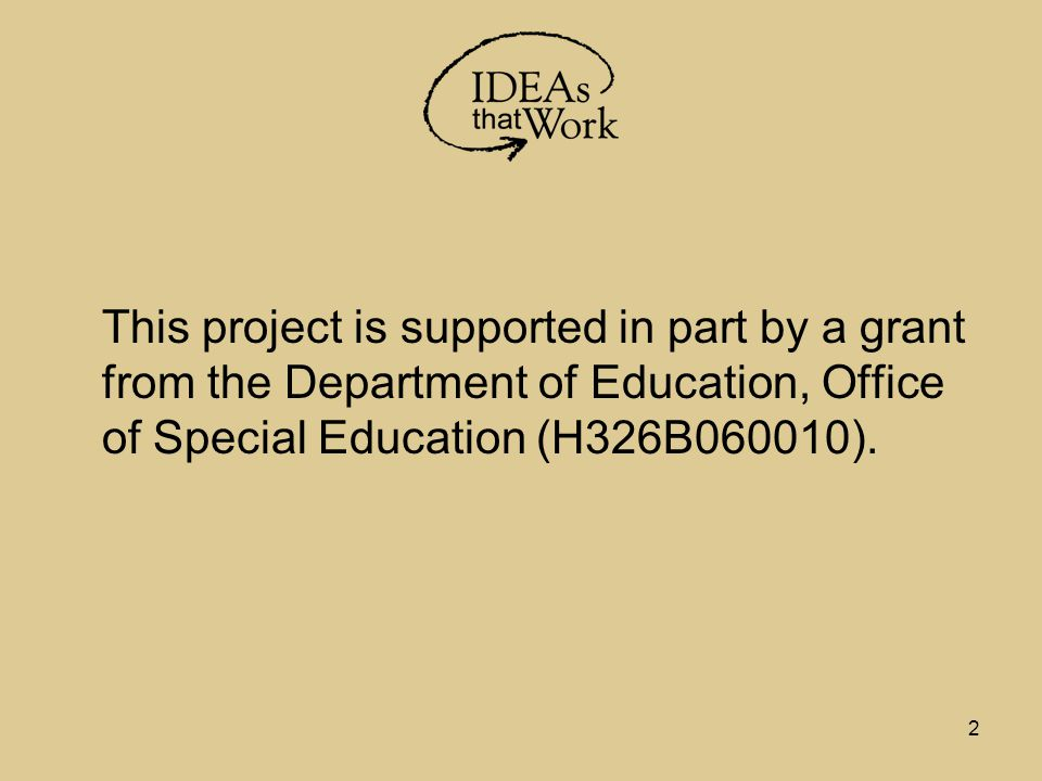 2 This project is supported in part by a grant from the Department of Education, Office of Special Education (H326B060010).