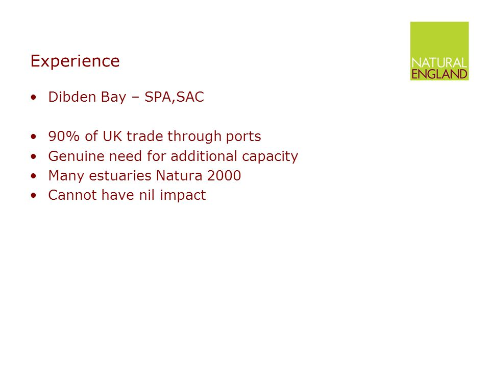 Experience Dibden Bay – SPA,SAC 90% of UK trade through ports Genuine need for additional capacity Many estuaries Natura 2000 Cannot have nil impact