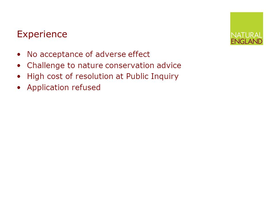 Experience No acceptance of adverse effect Challenge to nature conservation advice High cost of resolution at Public Inquiry Application refused