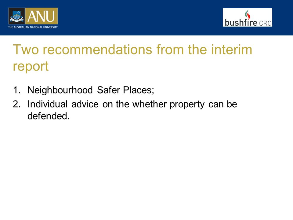 Two recommendations from the interim report 1.Neighbourhood Safer Places; 2.Individual advice on the whether property can be defended.