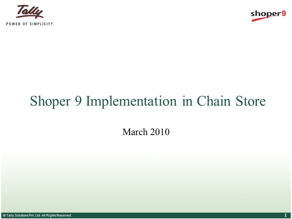 © Tally Solutions Pvt. Ltd. All Rights Reserved 1 Shoper 9 Implementation in Chain Store March 2010