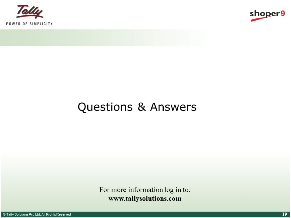 © Tally Solutions Pvt. Ltd. All Rights Reserved 19 Questions & Answers For more information log in to: www.tallysolutions.com