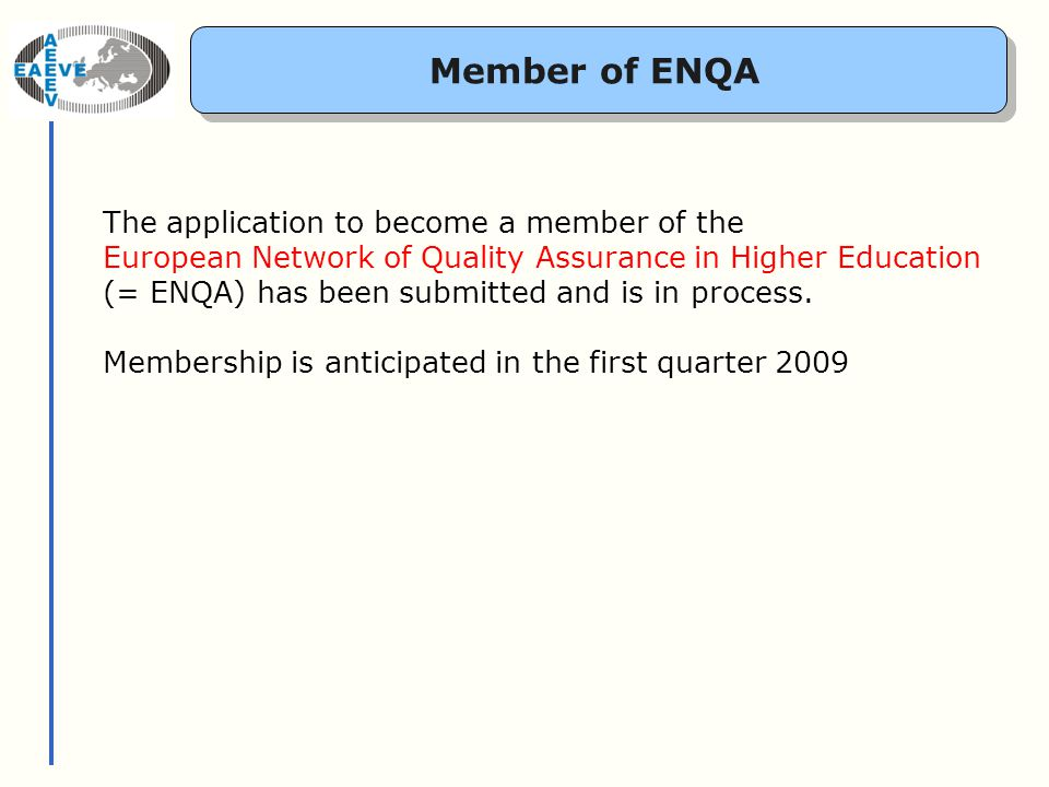 Member of ENQA The application to become a member of the European Network of Quality Assurance in Higher Education (= ENQA) has been submitted and is in process.