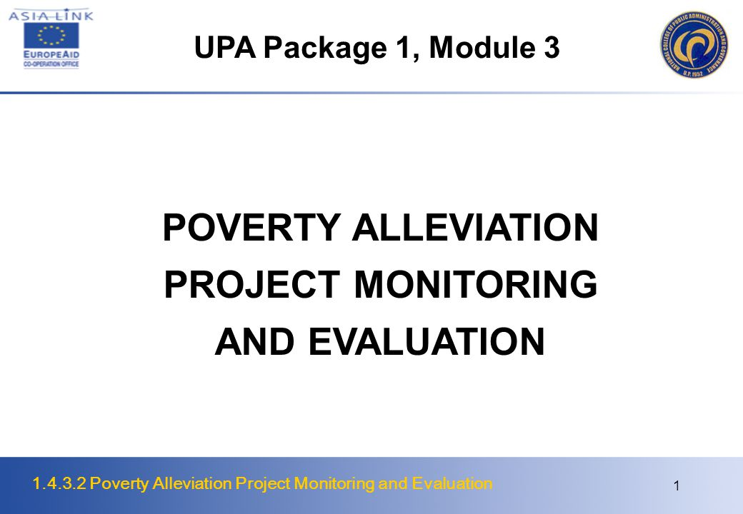 1.4.3.2 Poverty Alleviation Project Monitoring and Evaluation 2 Objective enable the students to discuss and analyse the concepts and procedures of monitoring and evaluating poverty alleviation projects