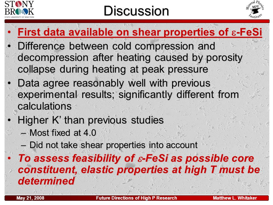 Matthew L. WhitakerMay 21, 2008Future Directions of High P ResearchDiscussion First data available on shear properties of  -FeSiFirst data available