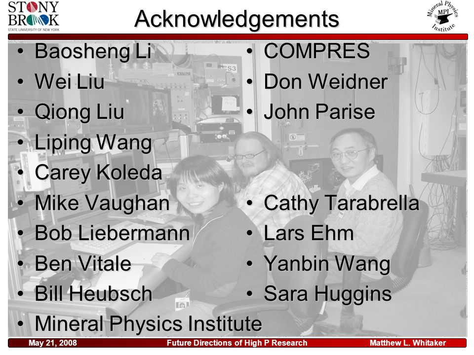 Matthew L. WhitakerMay 21, 2008Future Directions of High P ResearchAcknowledgements Baosheng LiBaosheng Li Wei LiuWei Liu Qiong LiuQiong Liu Liping Wa