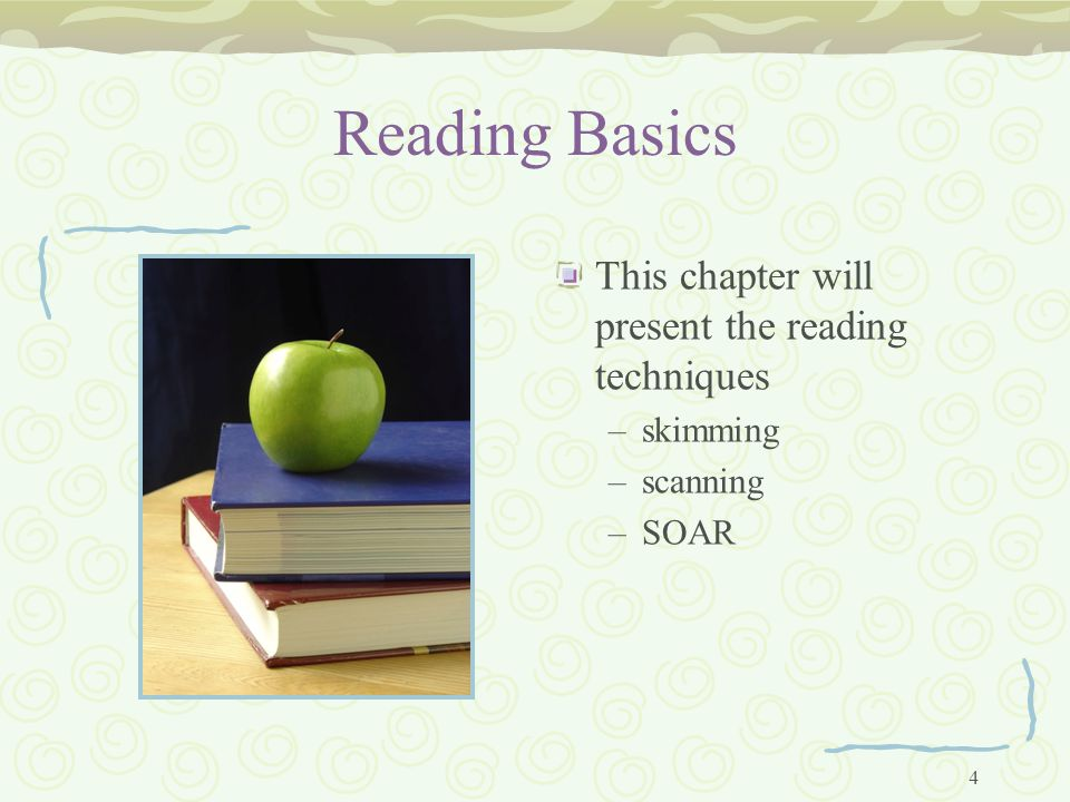 4 Reading Basics This chapter will present the reading techniques –skimming –scanning –SOAR