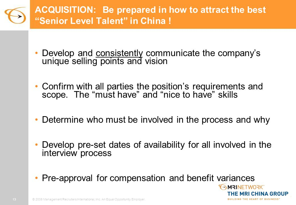 """13© 2006 Management Recruiters International, Inc. An Equal Opportunity Employer. ACQUISITION: Be prepared in how to attract the best """"Senior Level Ta"""