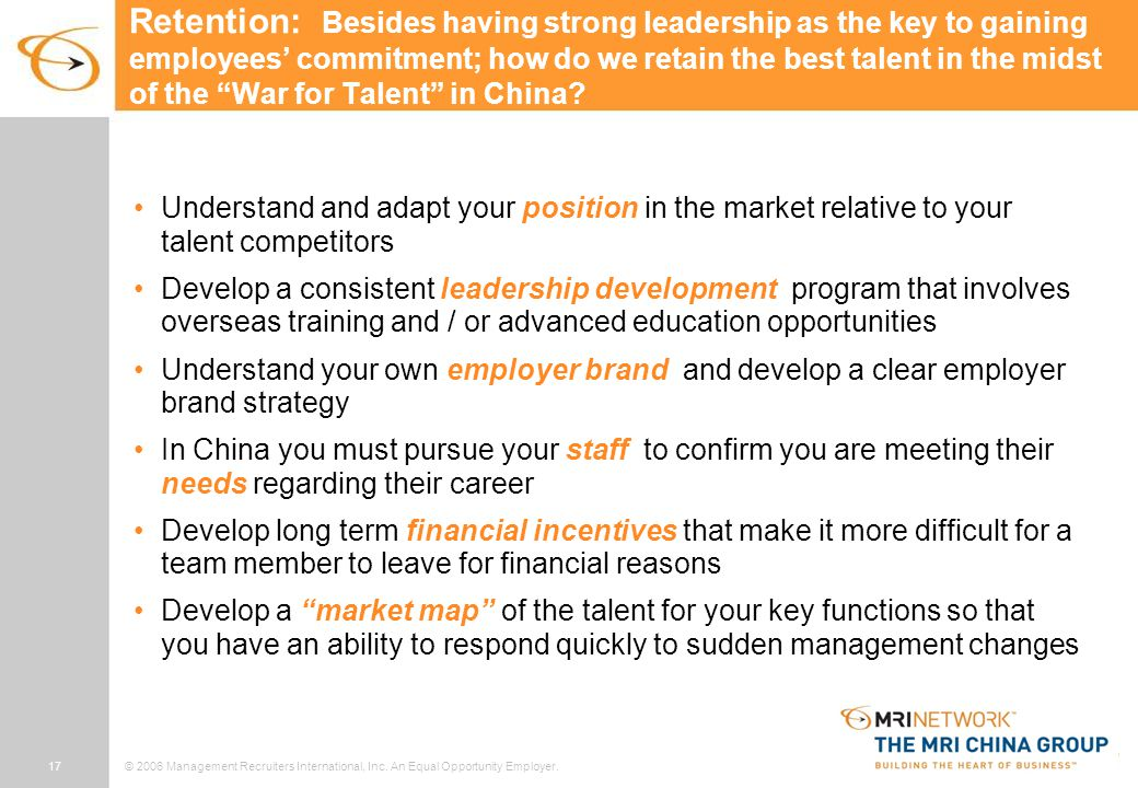17© 2006 Management Recruiters International, Inc. An Equal Opportunity Employer. Retention: Besides having strong leadership as the key to gaining em